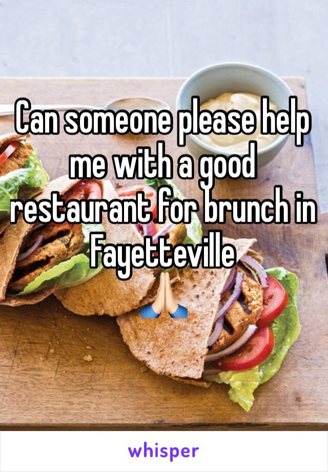 Can someone please help me with a good restaurant for brunch in Fayetteville  🙏🏻