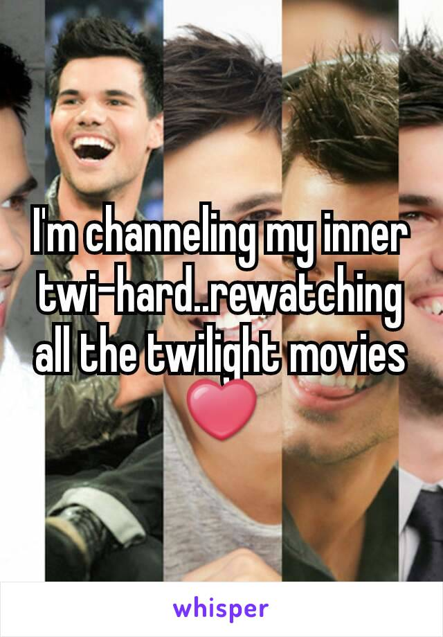 I'm channeling my inner twi-hard..rewatching all the twilight movies ❤