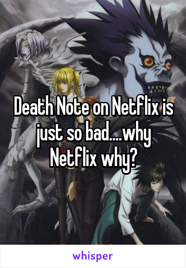 Death Note on Netflix is just so bad....why Netflix why?