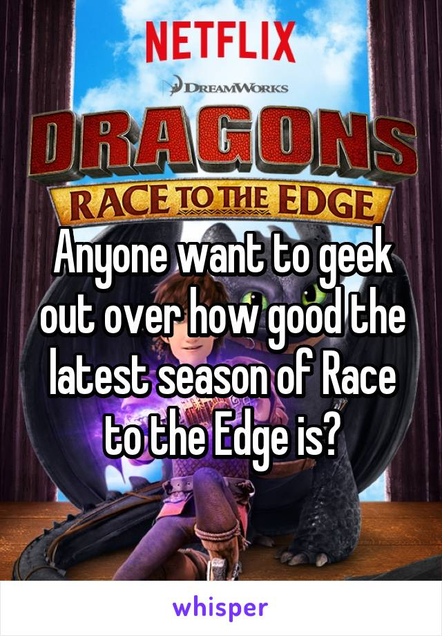 Anyone want to geek out over how good the latest season of Race to the Edge is?