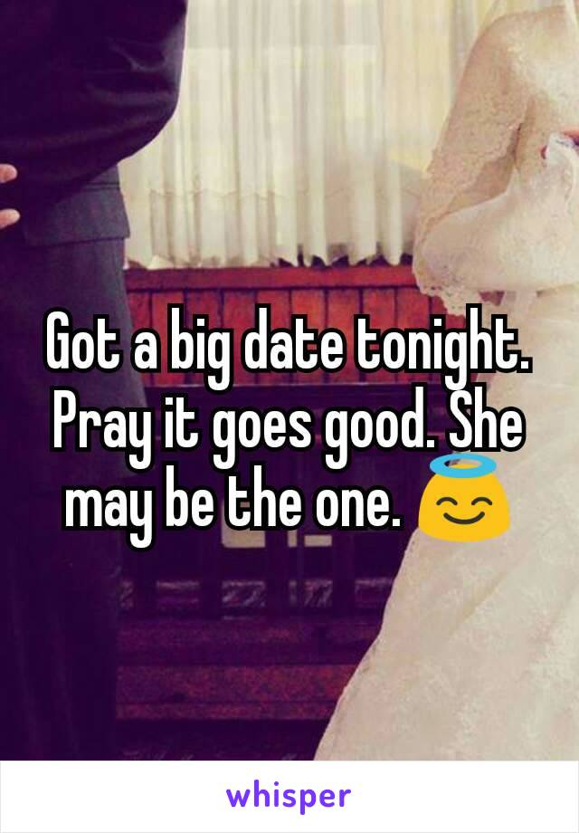 Got a big date tonight. Pray it goes good. She may be the one. 😇
