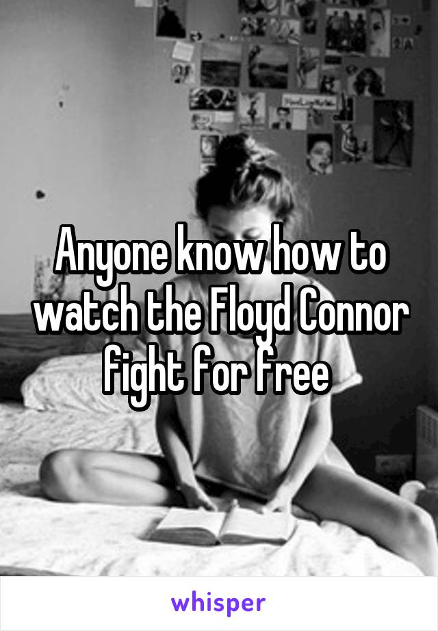 Anyone know how to watch the Floyd Connor fight for free
