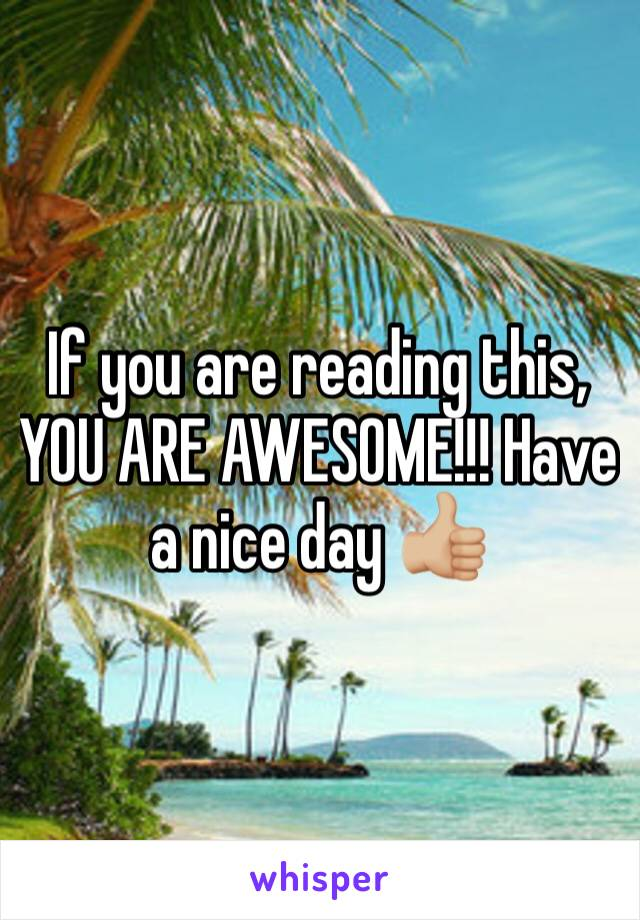 If you are reading this, YOU ARE AWESOME!!! Have a nice day 👍🏼