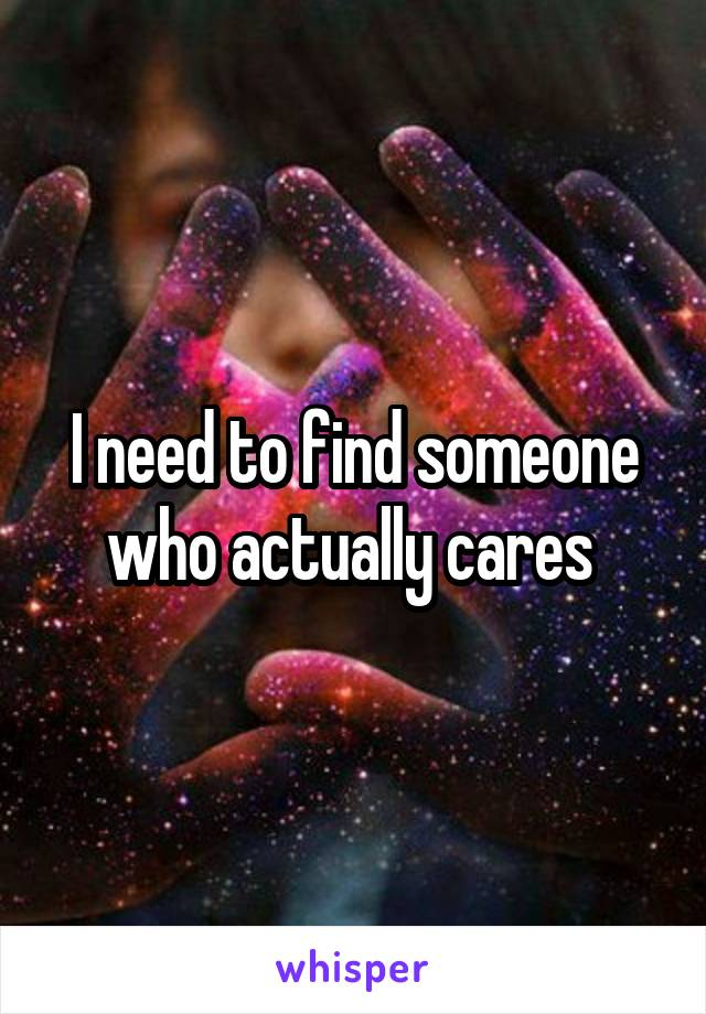 I need to find someone who actually cares