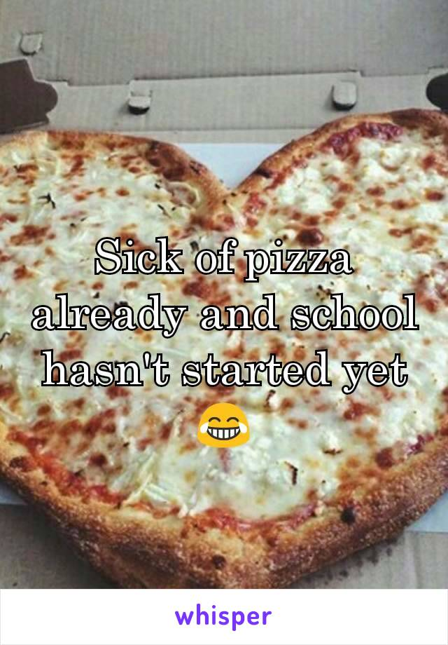 Sick of pizza already and school hasn't started yet😂