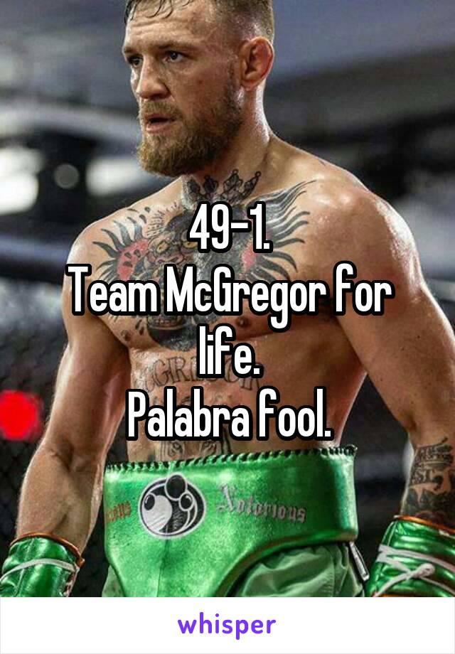 49-1. Team McGregor for life. Palabra fool.