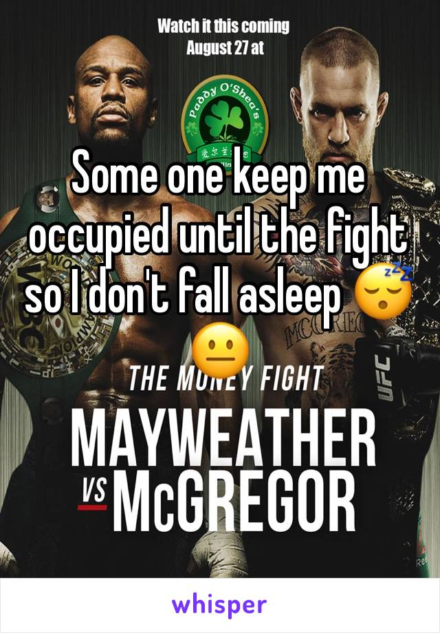Some one keep me occupied until the fight so I don't fall asleep 😴😐