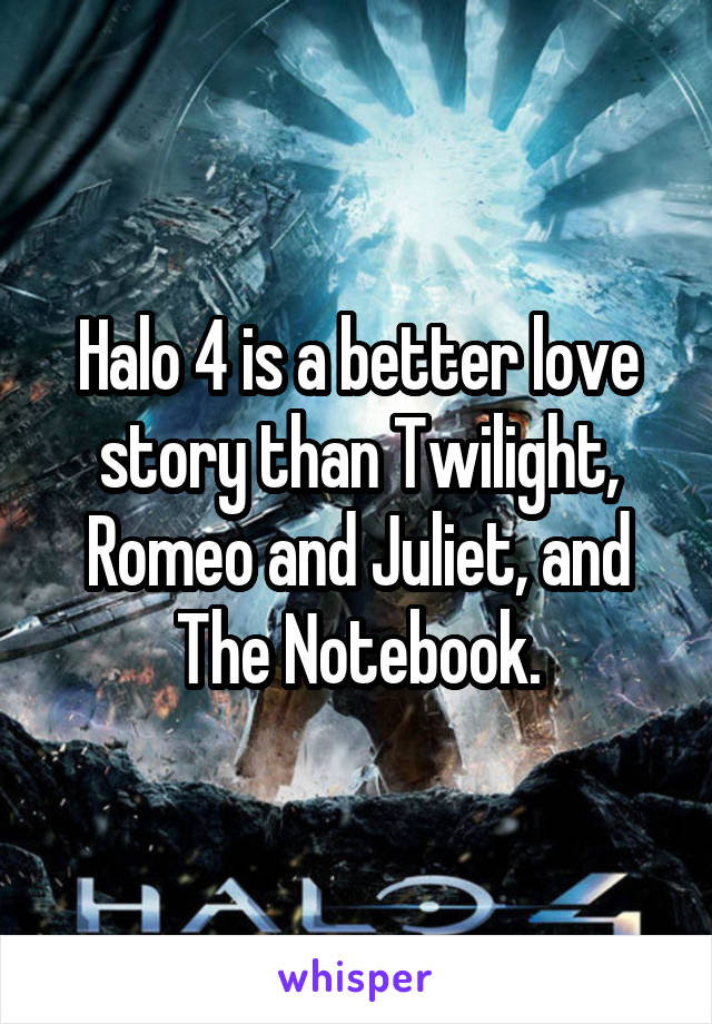 Halo 4 is a better love story than Twilight, Romeo and Juliet, and The Notebook.
