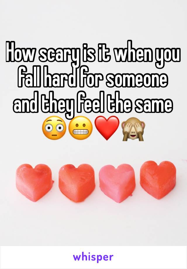 How scary is it when you fall hard for someone and they feel the same 😳😬❤️🙈