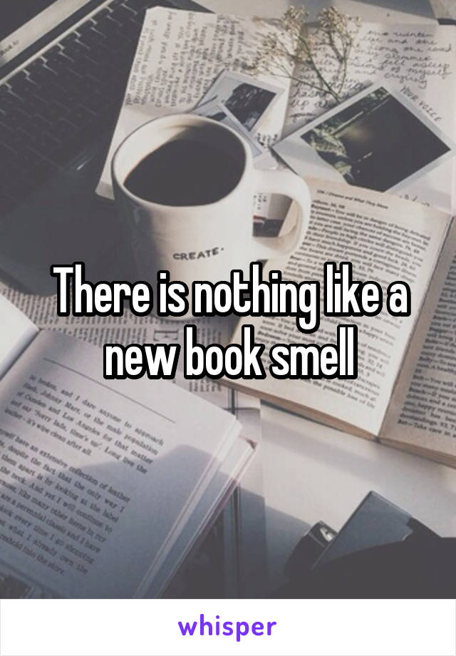 There is nothing like a new book smell