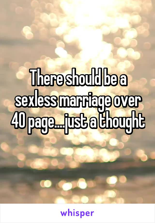 There should be a sexless marriage over 40 page....just a thought