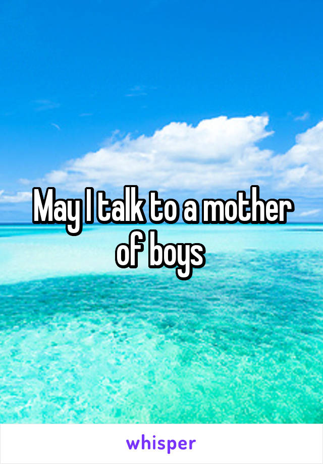 May I talk to a mother of boys