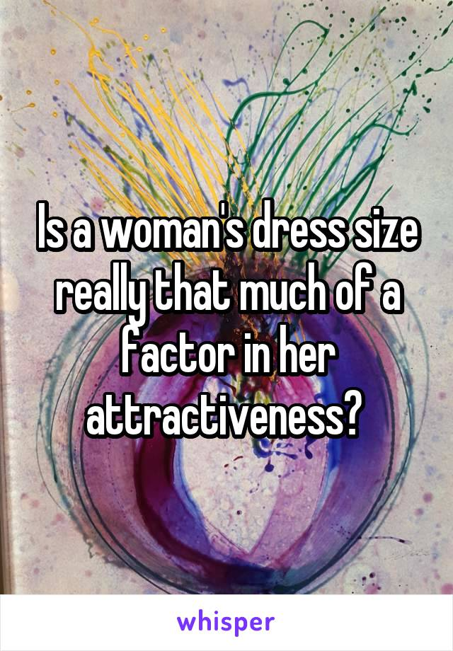 Is a woman's dress size really that much of a factor in her attractiveness?