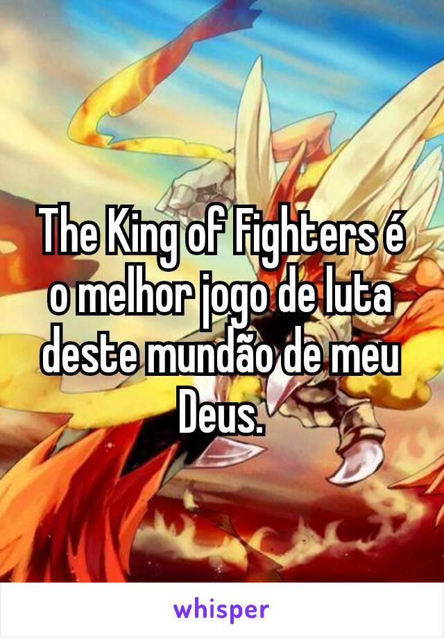 The King of Fighters é o melhor jogo de luta deste mundão de meu Deus.