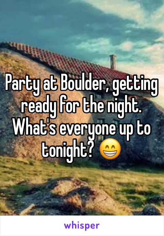 Party at Boulder, getting ready for the night. What's everyone up to tonight? 😁