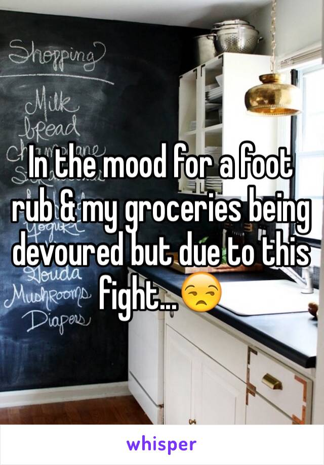 In the mood for a foot rub & my groceries being devoured but due to this fight...😒