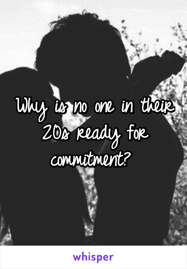 Why is no one in their 20s ready for commitment?