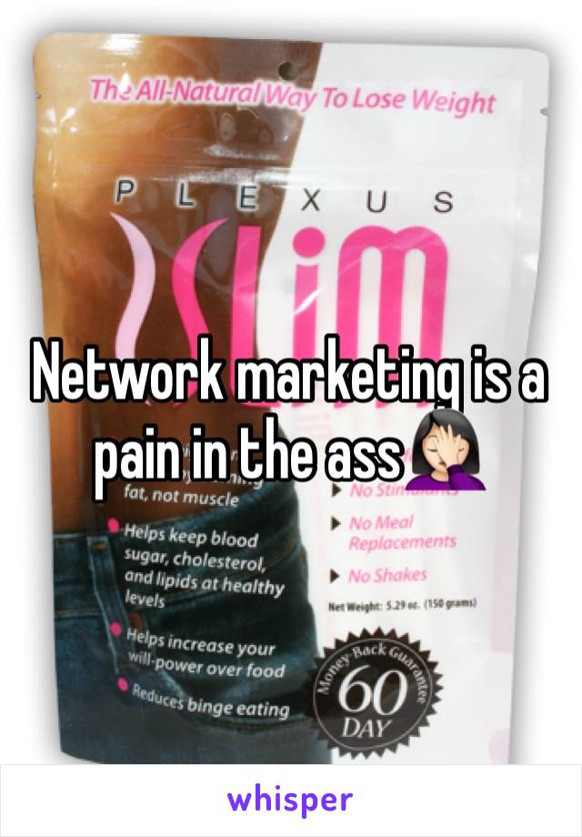 Network marketing is a pain in the ass🤦🏻♀️