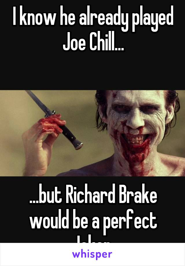 I know he already played Joe Chill...      ...but Richard Brake would be a perfect Joker.