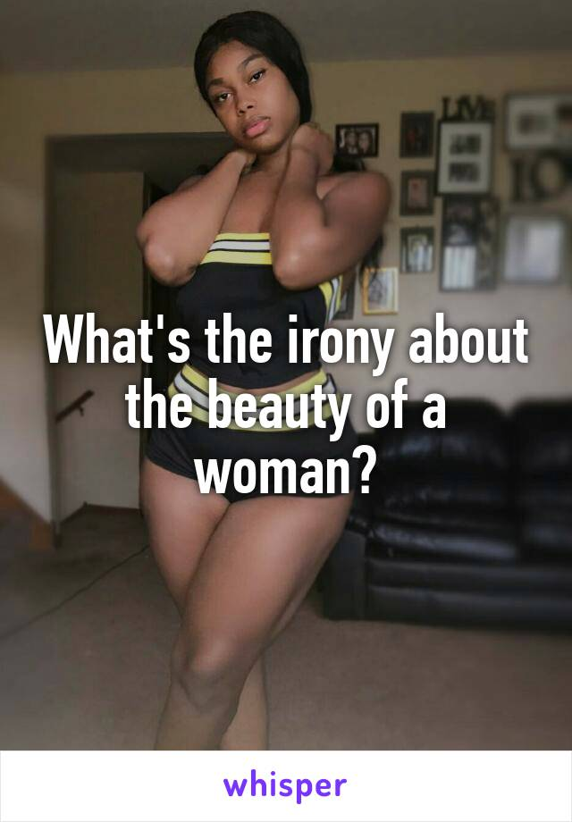 What's the irony about the beauty of a woman?