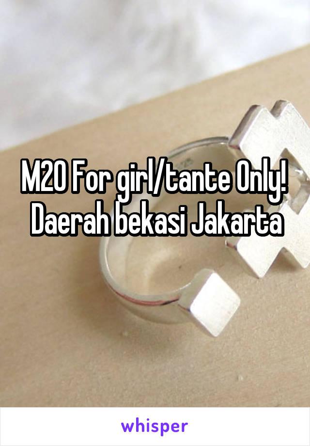 M20 For girl/tante Only!  Daerah bekasi Jakarta