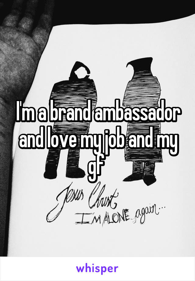 I'm a brand ambassador and love my job and my gf