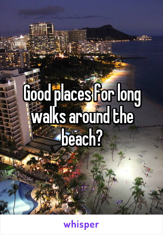 Good places for long walks around the beach?