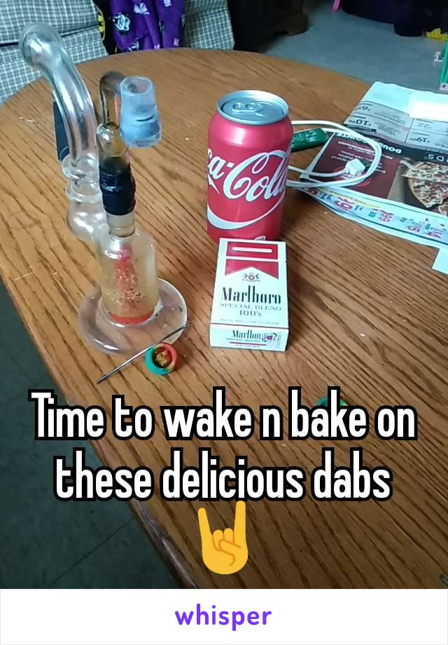 Time to wake n bake on these delicious dabs 🤘