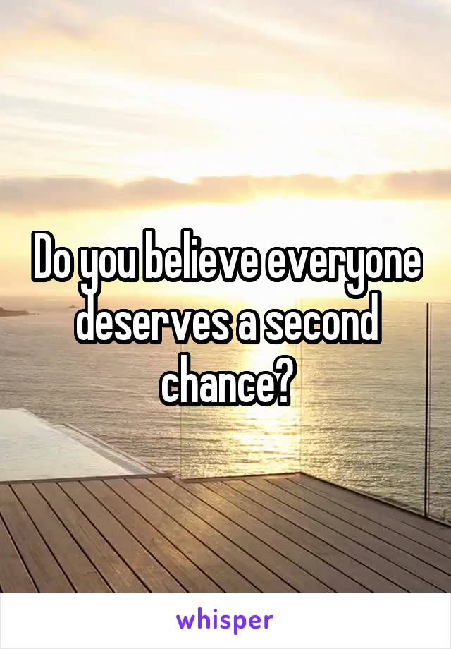 Do you believe everyone deserves a second chance?