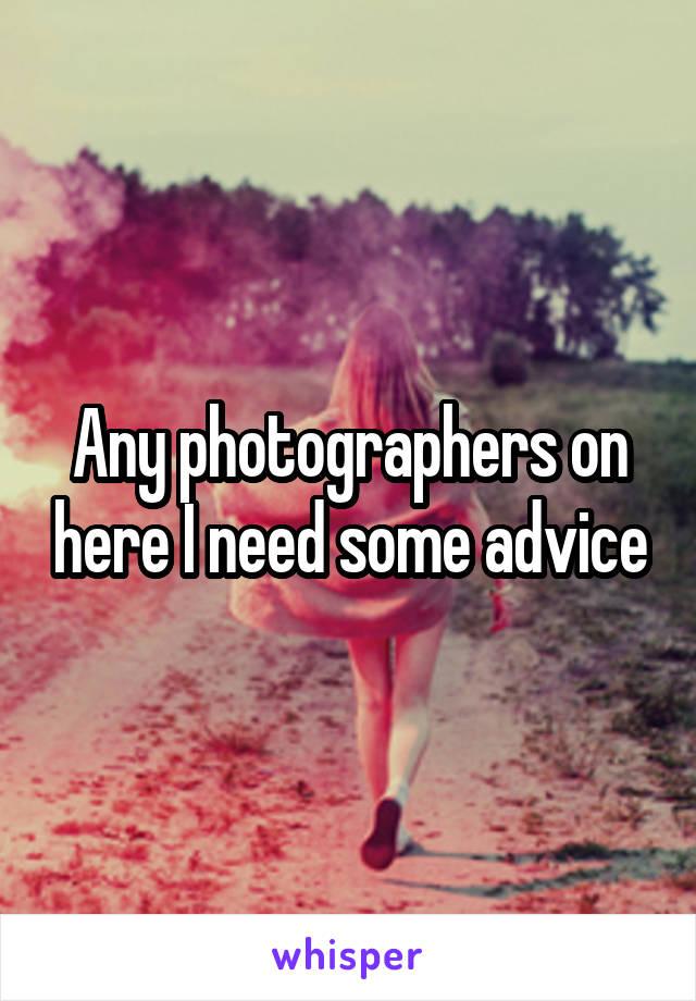 Any photographers on here I need some advice