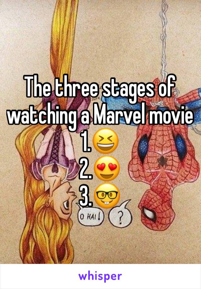 The three stages of watching a Marvel movie 1.😆 2.😍 3.🤓