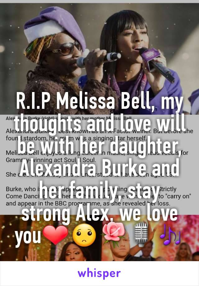 R.I.P Melissa Bell, my thoughts and love will be with her daughter, Alexandra Burke and her family, stay strong Alex, we love you❤🙁🌹🎙🎶