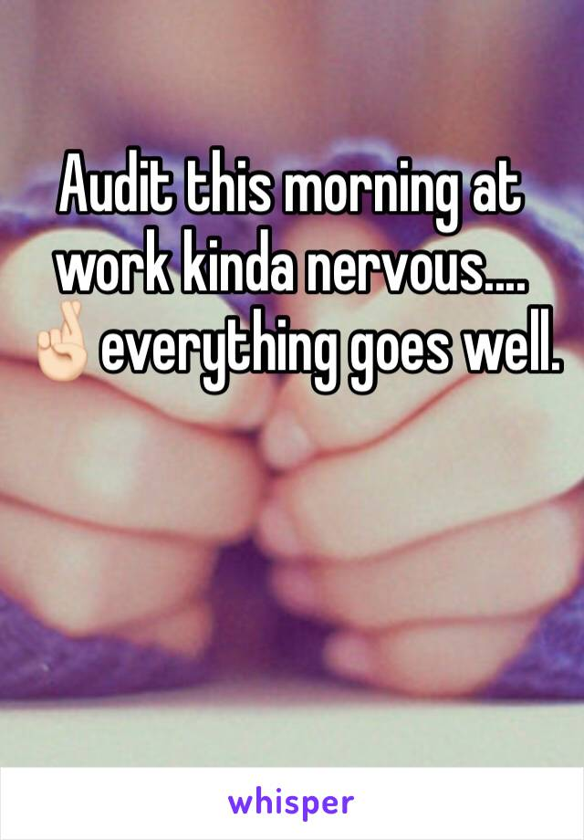 Audit this morning at work kinda nervous.... 🤞🏻everything goes well.