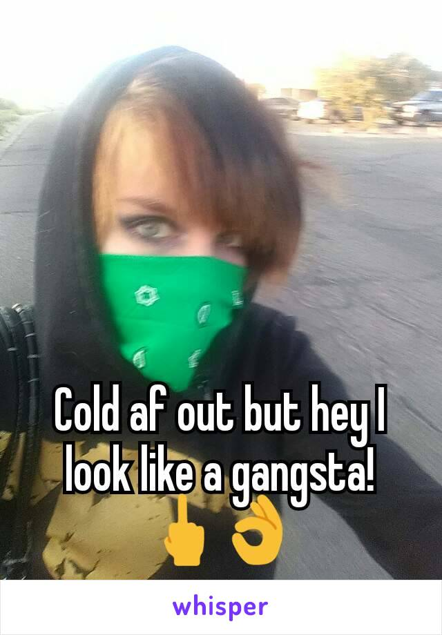 Cold af out but hey I look like a gangsta! 🖕👌