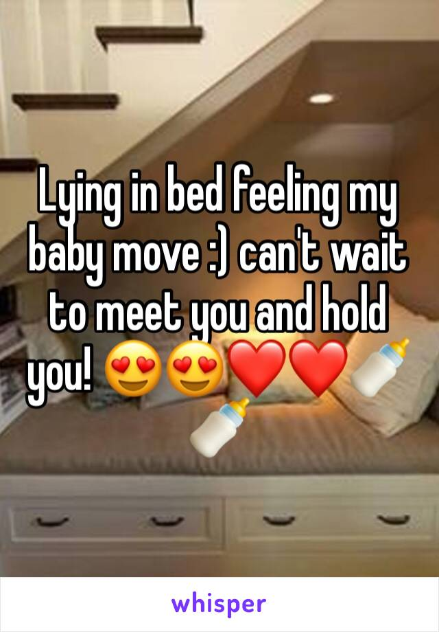Lying in bed feeling my baby move :) can't wait to meet you and hold you! 😍😍❤️❤️🍼🍼