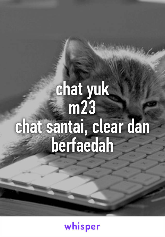 chat yuk m23 chat santai, clear dan berfaedah
