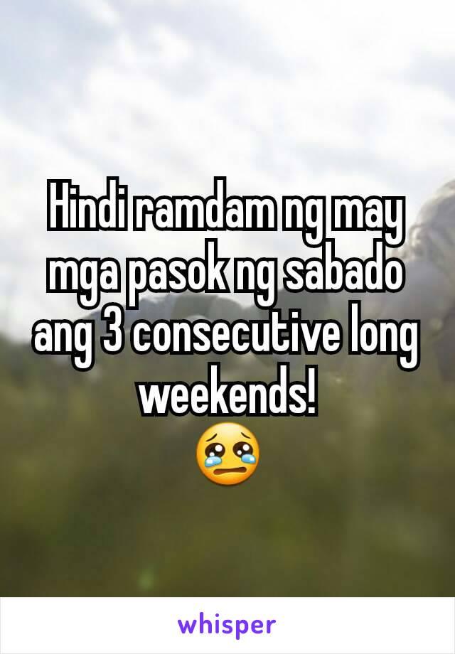 Hindi ramdam ng may mga pasok ng sabado ang 3 consecutive long weekends! 😢