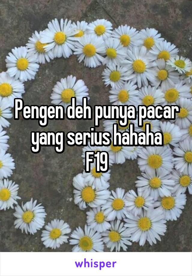 Pengen deh punya pacar yang serius hahaha F19