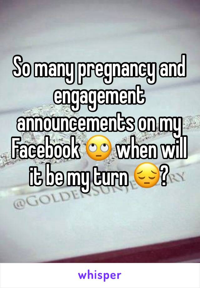So many pregnancy and engagement announcements on my Facebook 🙄 when will it be my turn 😔?