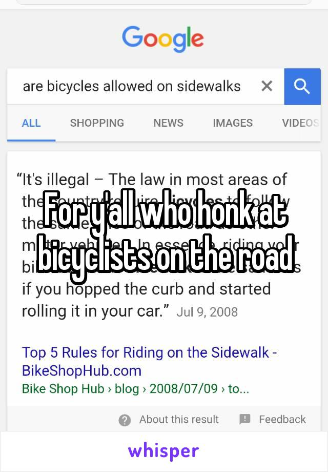For y'all who honk at bicyclists on the road