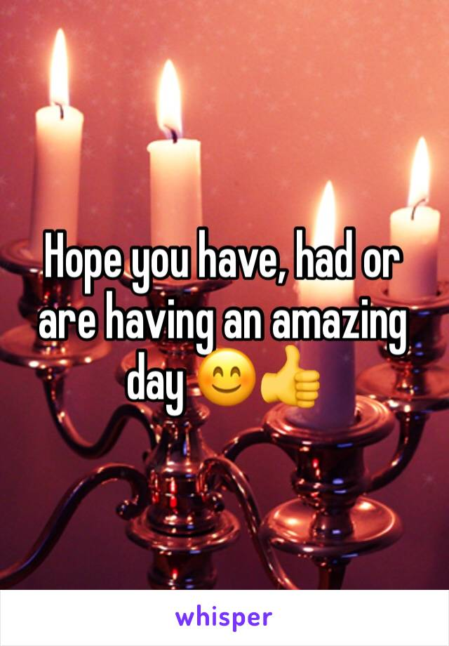 Hope you have, had or are having an amazing day 😊👍