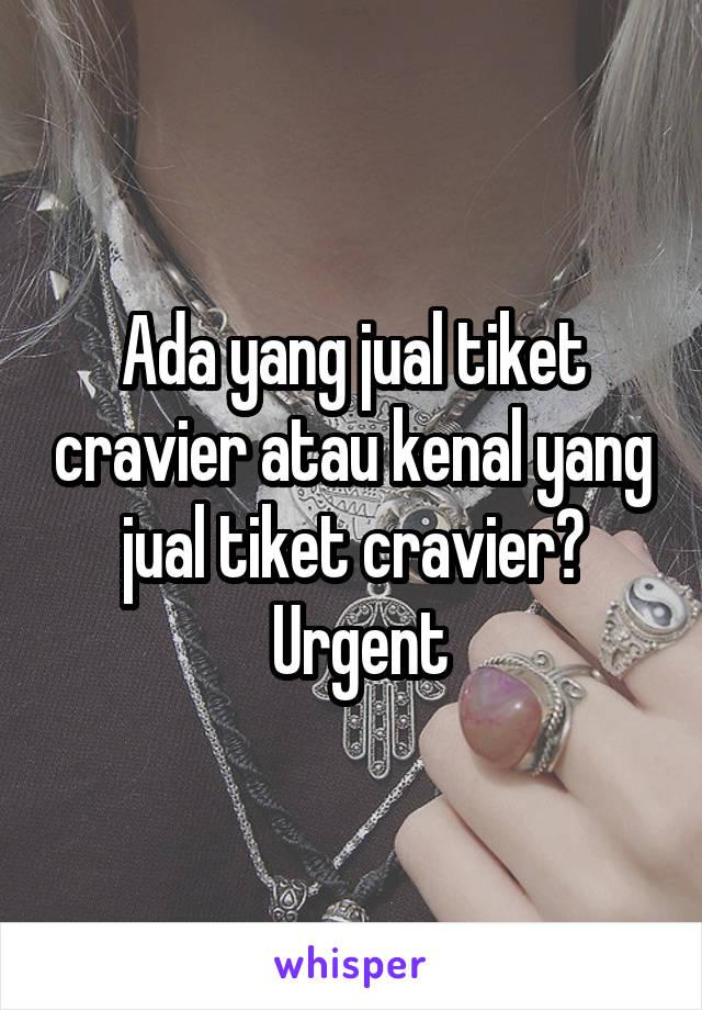 Ada yang jual tiket cravier atau kenal yang jual tiket cravier?  Urgent