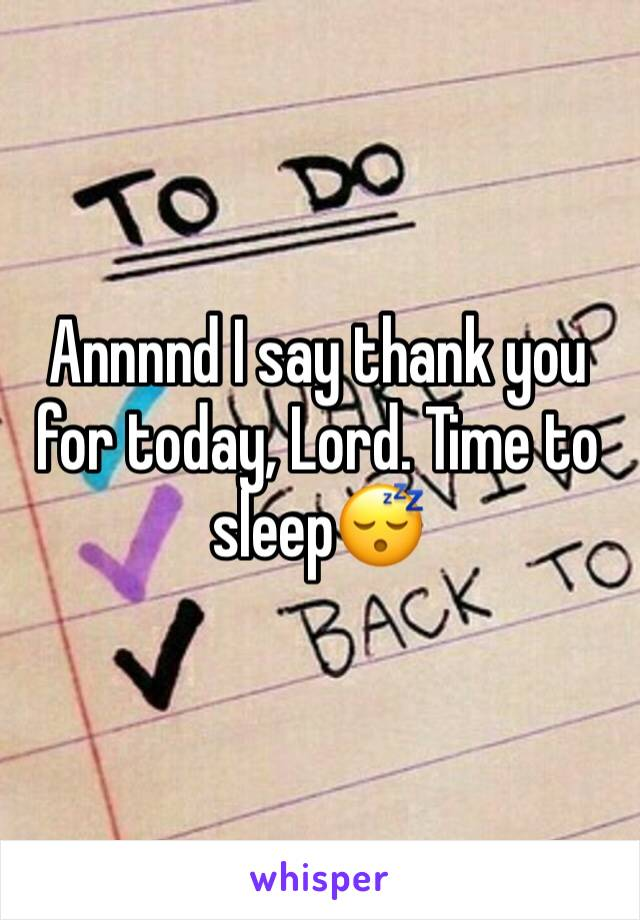 Annnnd I say thank you for today, Lord. Time to sleep😴