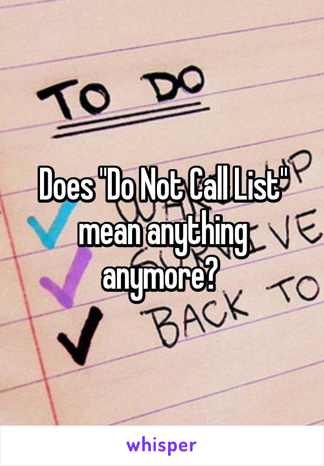 """Does """"Do Not Call List"""" mean anything anymore?"""