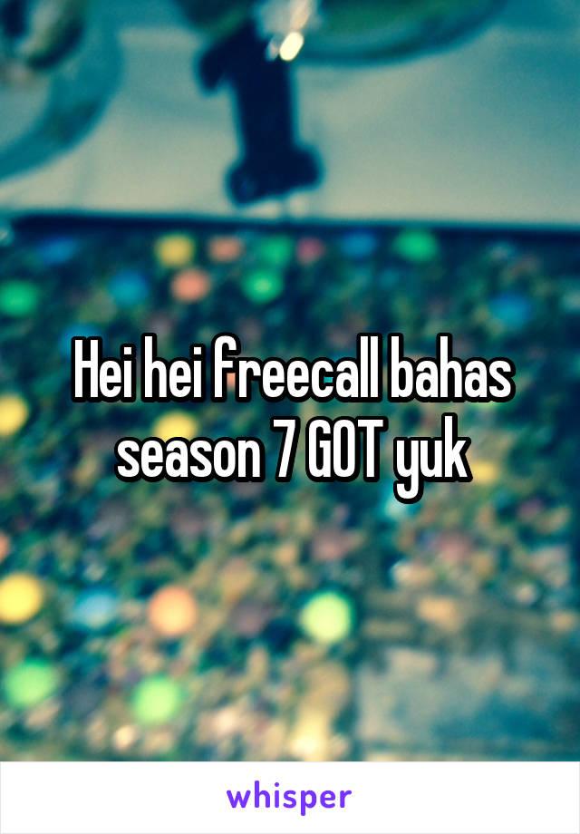 Hei hei freecall bahas season 7 GOT yuk