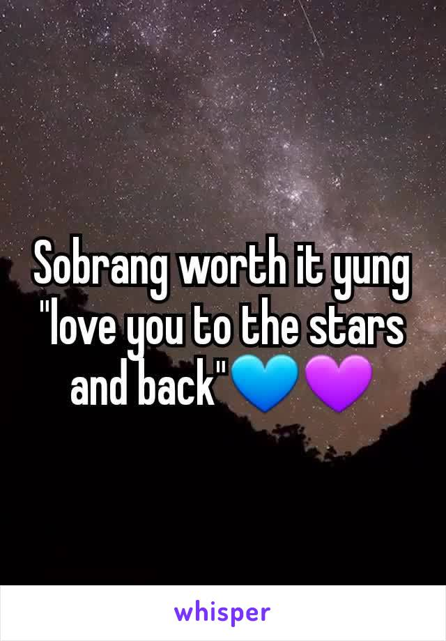 """Sobrang worth it yung """"love you to the stars and back""""💙💜"""