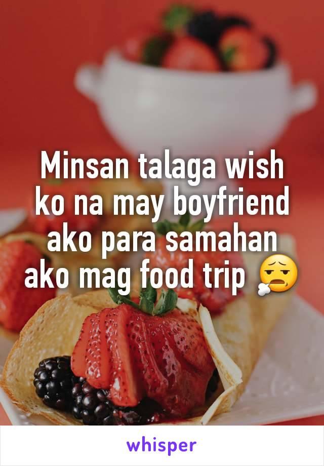 Minsan talaga wish ko na may boyfriend ako para samahan ako mag food trip 😧