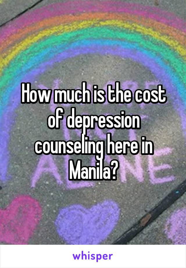How much is the cost of depression counseling here in Manila?