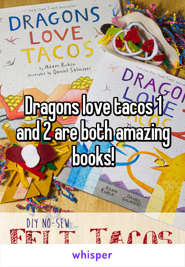 Dragons love tacos 1 and 2 are both amazing books!