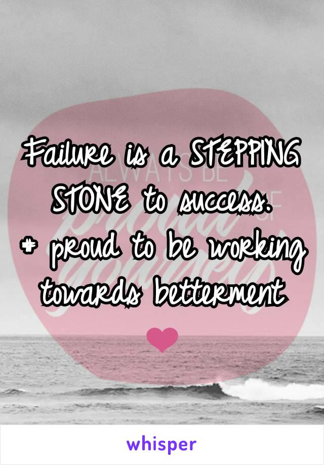 Failure is a STEPPING STONE to success. # proud to be working towards betterment ❤️